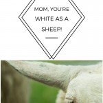 Mom, You're White As A Sheep
