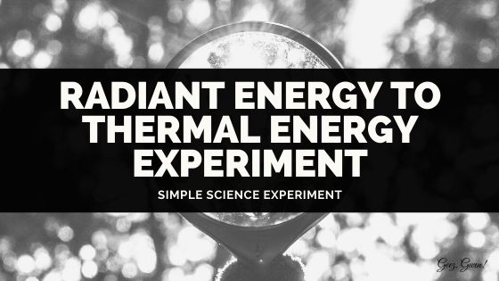 simple science experiment - convert radiant energy to thermal energy
