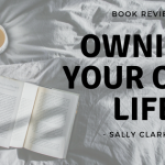 Book Review: Owning Your Life by Sally Clarkson