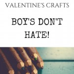 Top Five Valentine Crafts Boys Don't Hate