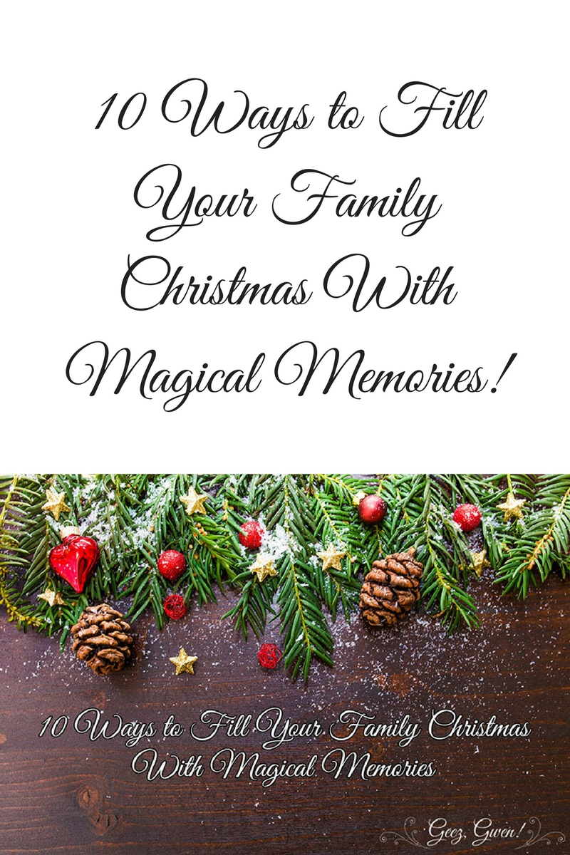 10 ways to make your family christmas magical geez gwen 10 ways to make your family christmas magical kristyandbryce Choice Image
