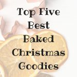 Top Five Best Baked Christmas Goodies