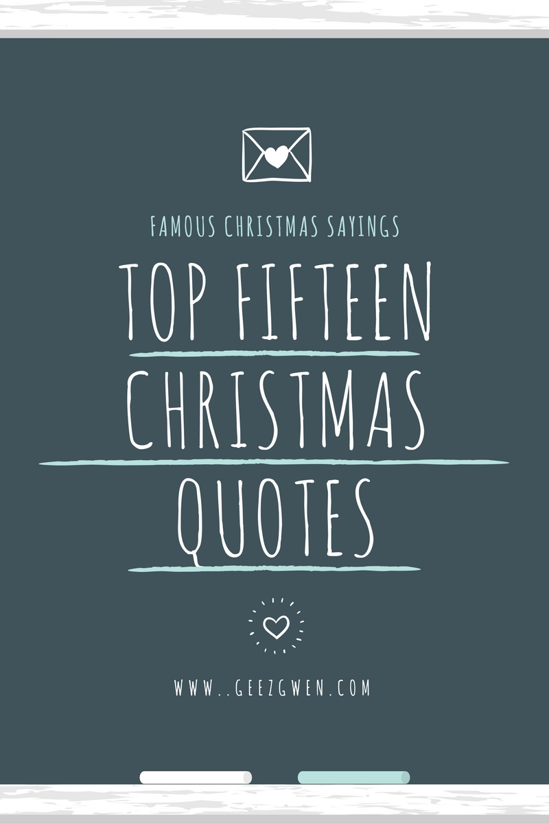 Best Christmas Quotes.Top Fifteen Best Christmas Quotes And Sayings Geez Gwen
