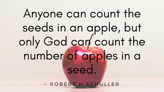 """Quote about apples - """"Anyone can count the seeds in an apple, but only God can count the number of apples in a seed."""" - Robert H Schuller"""