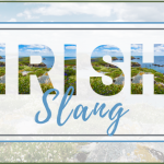 Irish Slang You Should Start Saying Now