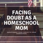 Facing Doubt As A Homeschool Mom