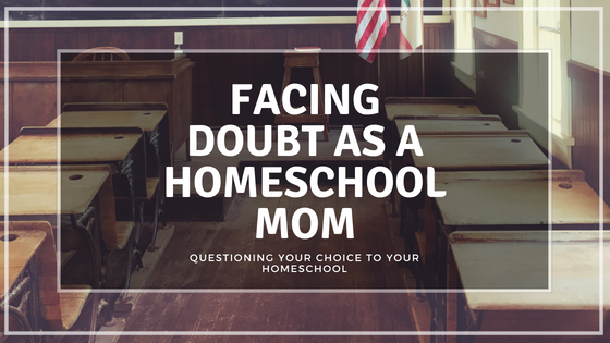 Facing Doubt Homeschool Mom