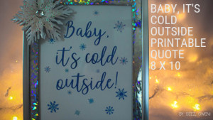 Baby it's cold outside printable quote