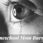 Homeschool Mom Burnout Is A Real Thing
