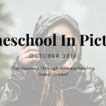 Homeschooling In Pictures – October 2018