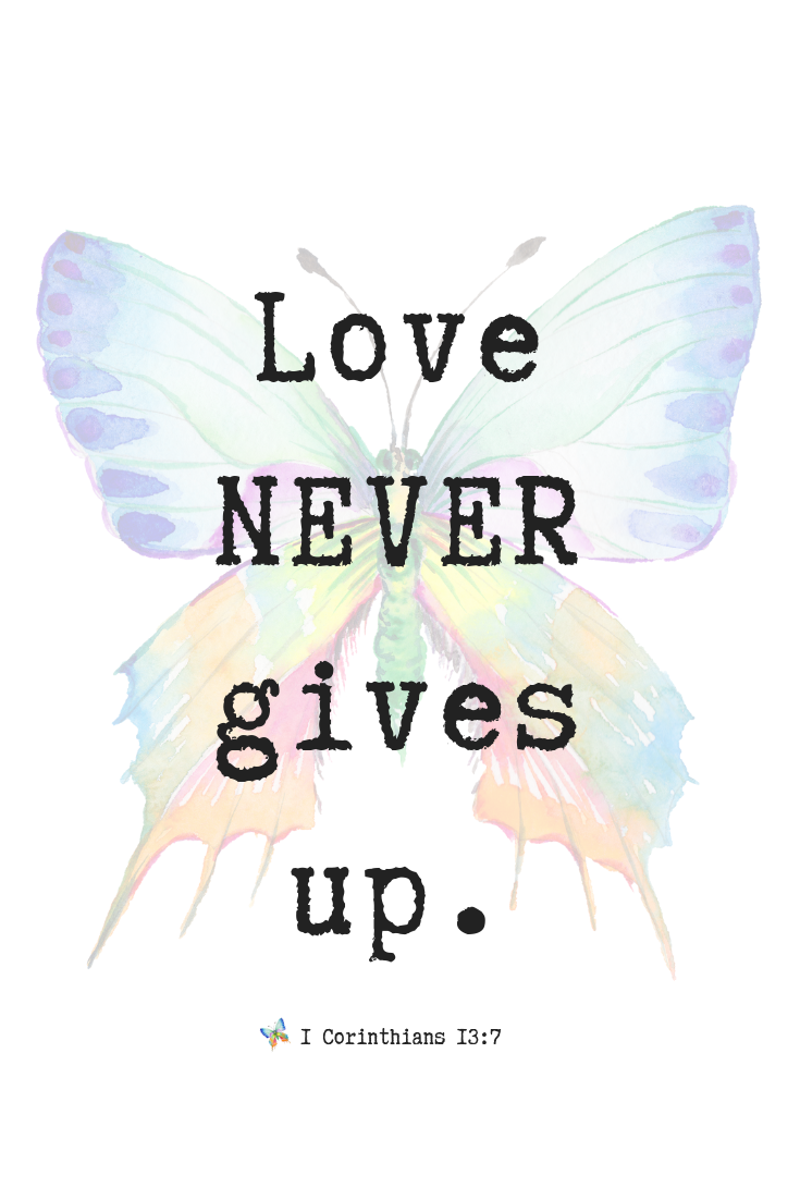 Love never gives up.