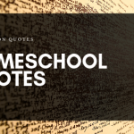 Great Homeschool Quotes For Homeschooling Families