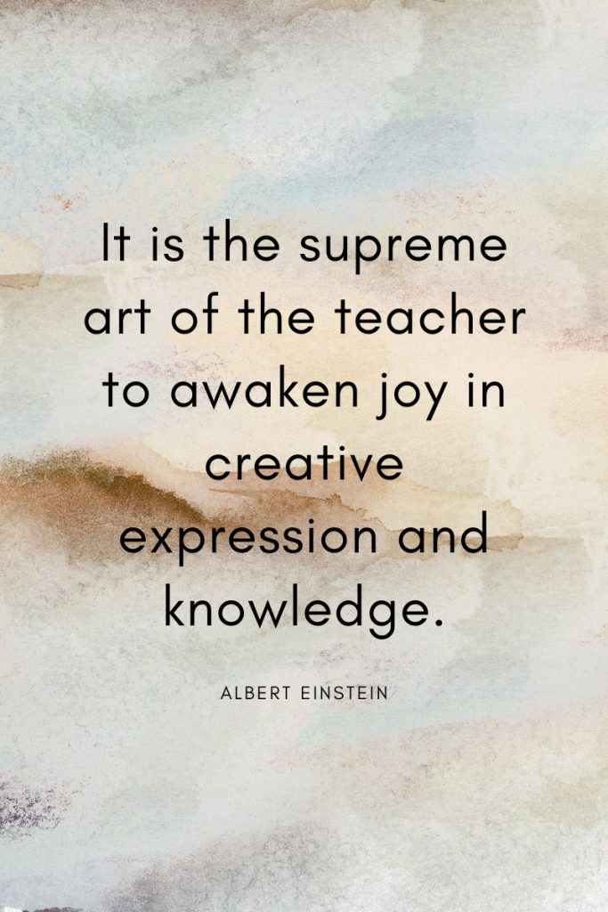 It is the supreme art of the teacher to awaken joy in creative expression and knowledge.       Education Quotes Teacher Appreciation - Einstein on teachers