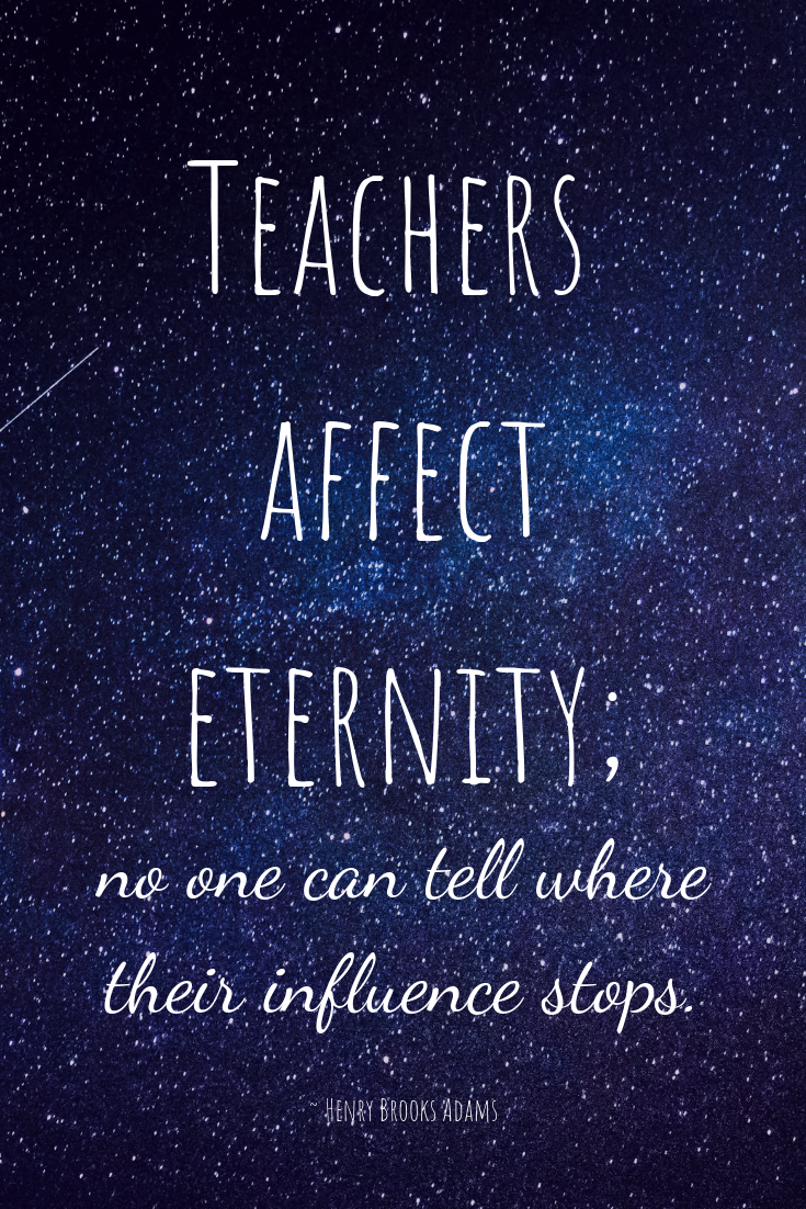 Teachers Affect Eternity Quote