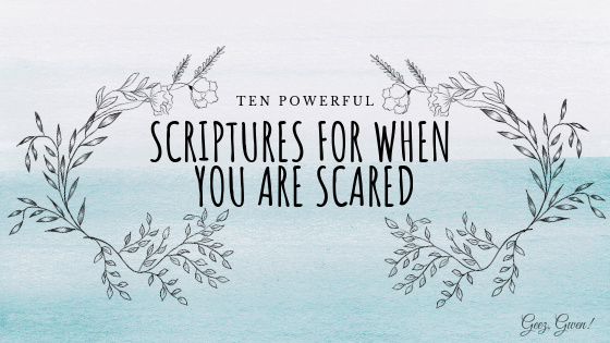 Ten Powerful Scriptures For When You Are Scared