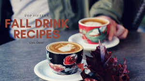 Top Fifteen Fall Drink Recipes including coffee and cider recipes