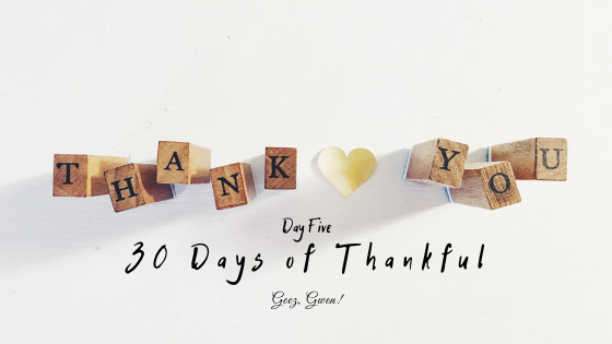 30 Days of Thankful Day Five
