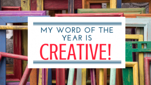 My Word of the Year is Creative