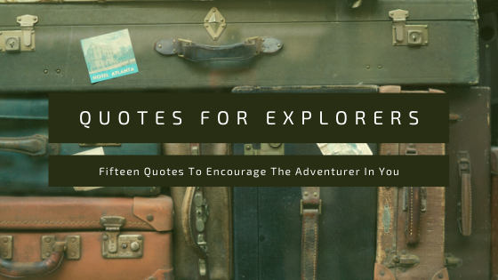 Top 15 Famous Quotes for Explorers