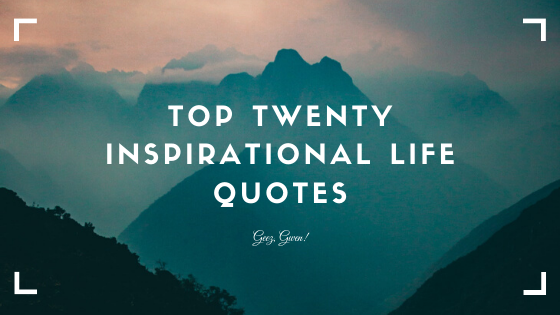 Top Twenty Inspirational Life Quotes