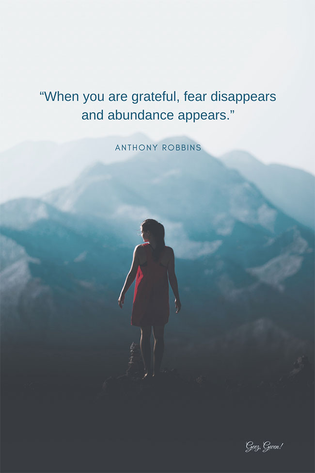 """""""When you are grateful, fear disappears and abundance appears."""" – Anthony Robbins This quote is included in a list of great quotes and verses about gratitude and thanksgiving."""