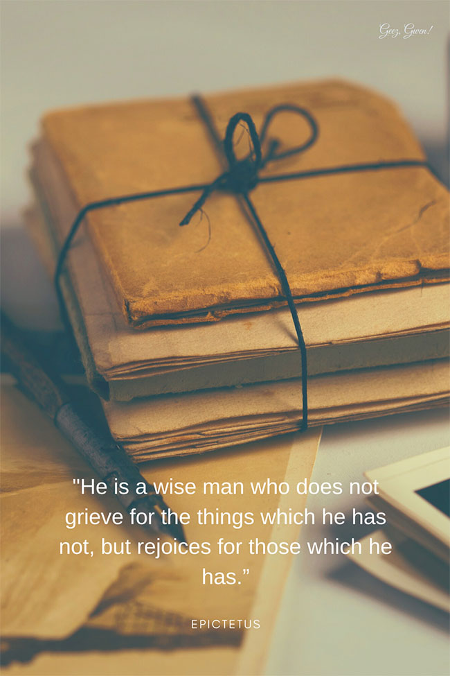 """""""He is a wise man who does not grieve for the things which he has not, but rejoices for those which he has.""""  - Epictetus  This and many other quotes are ready to uplift you now."""