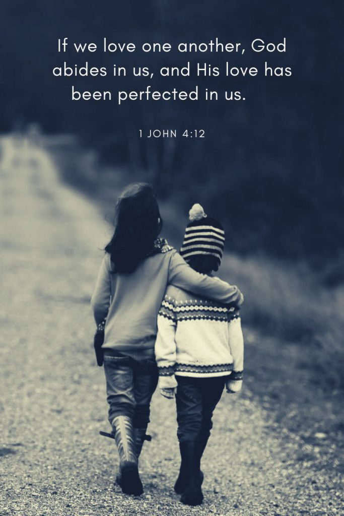 If we love one another, God abides in us, and His love has been perfected in us.     ~ 1 John 4:12 Included in a collection of 32 bible verses especially selected for teens.