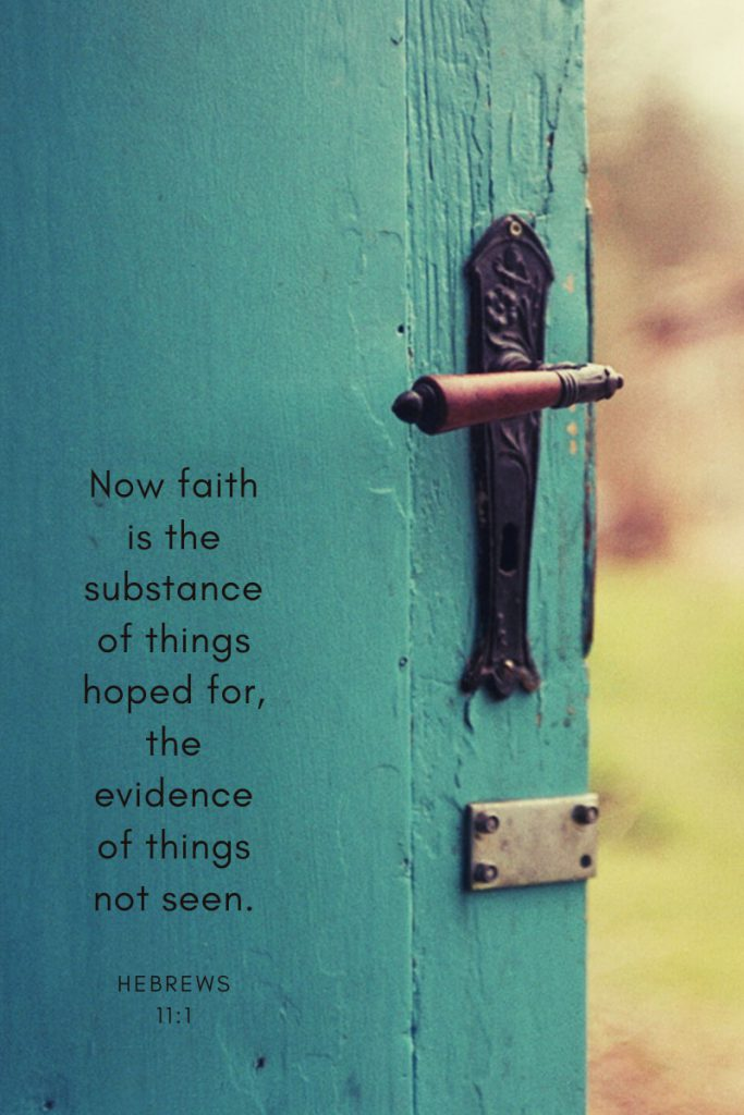 Now faith is the substance of things hoped for, the evidence of things not seen.     ~Hebrews 11:1