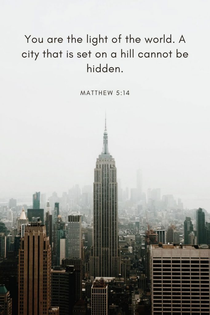 You are the light of the world. A city that is set on a hill cannot be hidden.     ~ Matthew 5:14