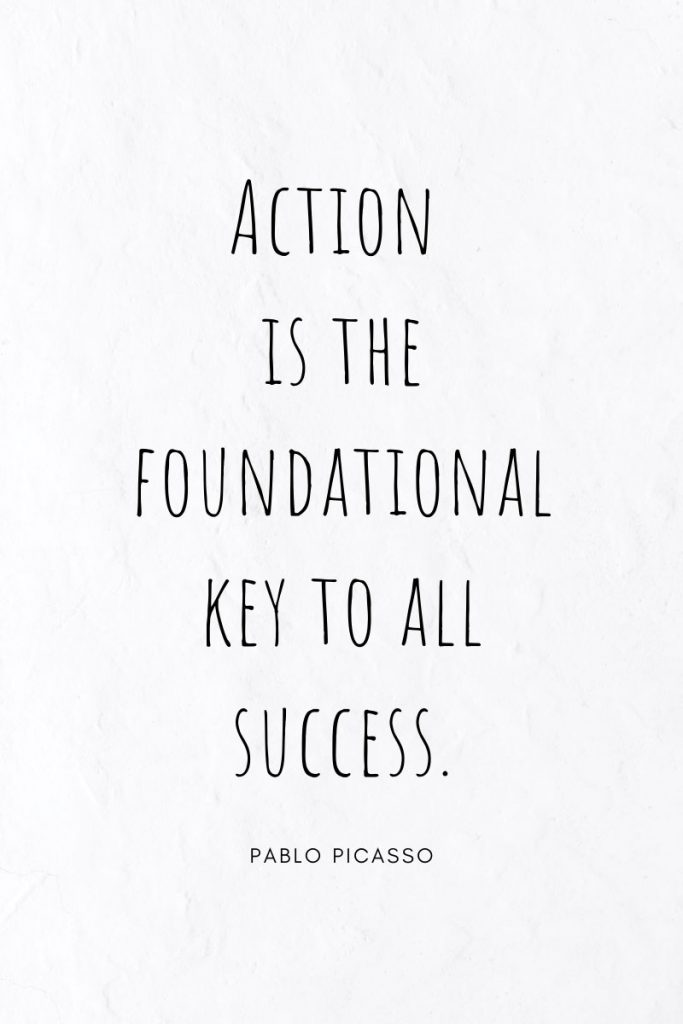 Action is the foundational key to all success.     ~ Pablo Picasso This quote is included in a list of famous quotes designed to inspire students.