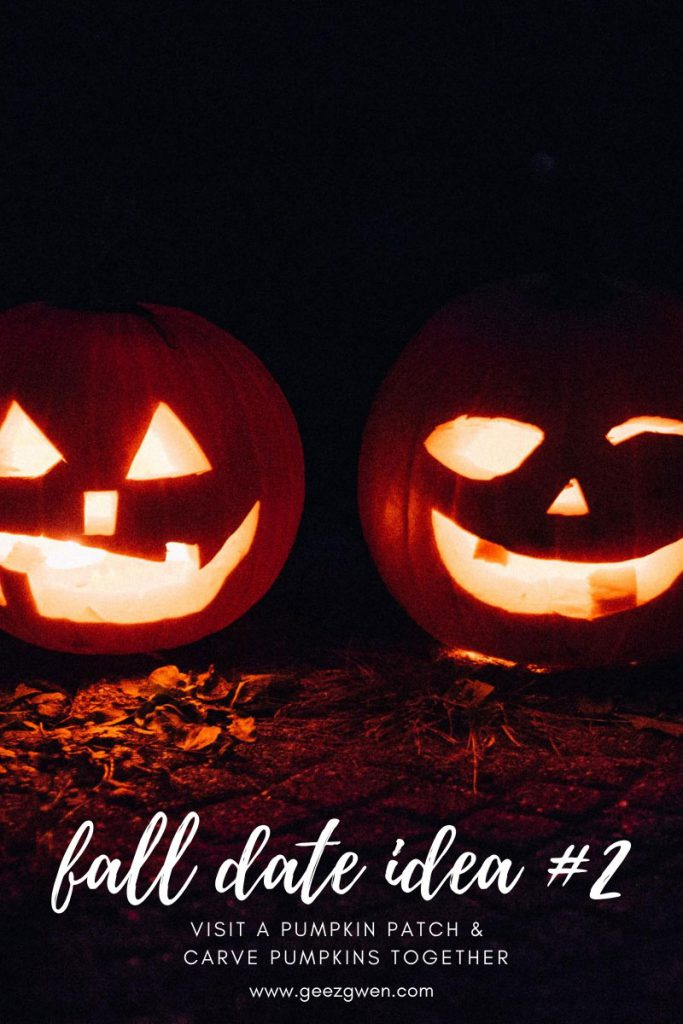 Fall Date Idea - Visit The Pumpkin Patch and then Carve Pumpkins together.
