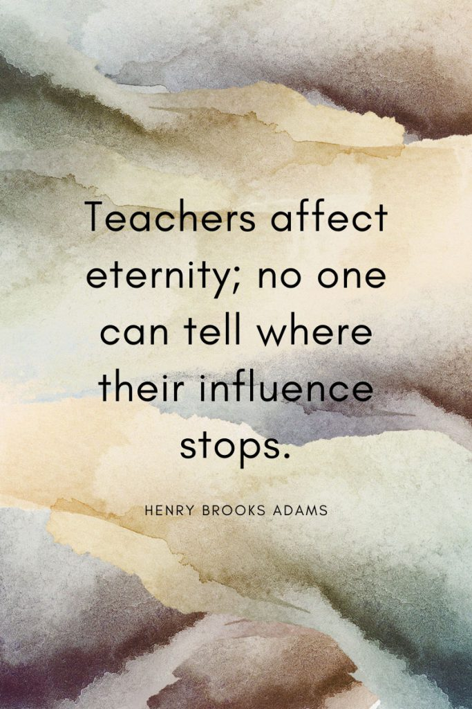 Education Quotes - Teacher Appreciation - Henry Brooks Adams on teachers and their influence.