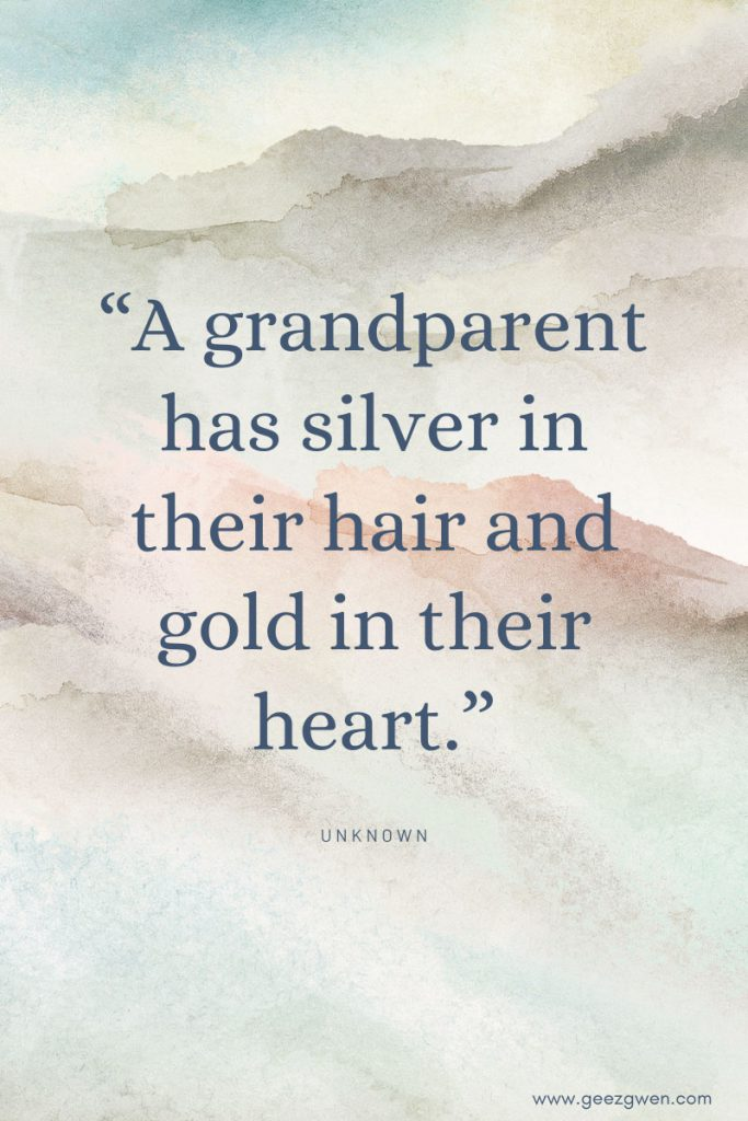 """A grandparent has silver in their hair and gold in their heart."" Quotes about grandparents."