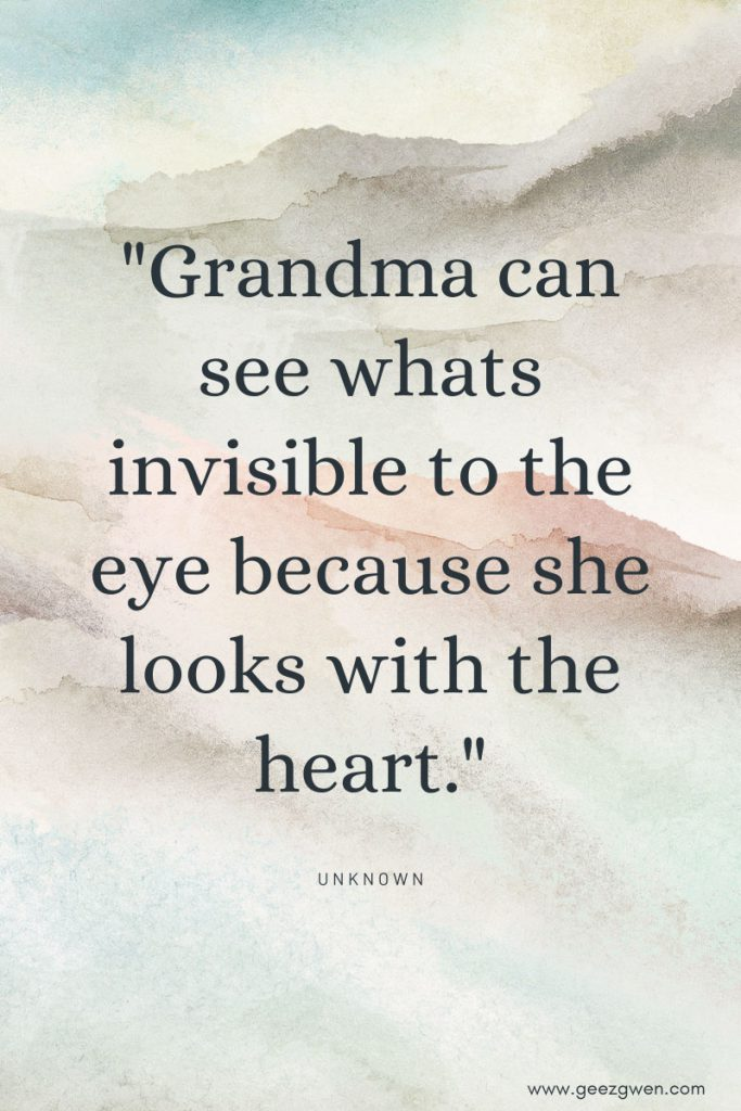 """""""Grandma can see what's invisible to the eye because she looks with the heart.""""  Quotes about Grandmothers"""