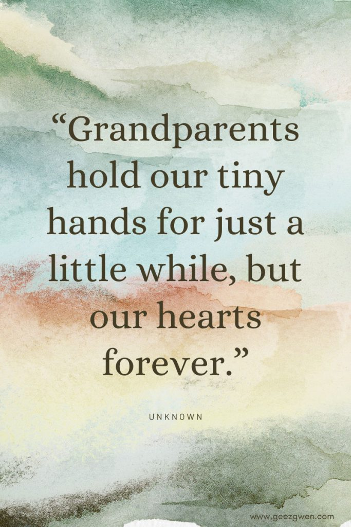 """Grandparents hold our tiny hands for just a little while, but our hearts forever.""  Quotes for Grandparent's Day"