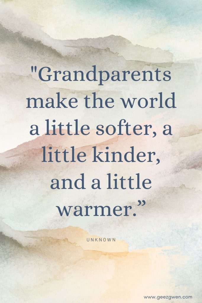 """Grandparents make the world a little softer, a little kinder, and a little warmer.""  Short sayings about grandparents."