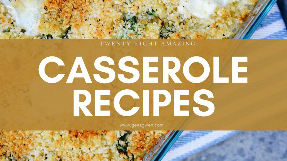 Twenty Eight Amazing Casserole Recipes