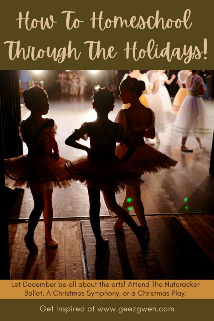 How To Homeschool Through The Holidays - Make December all about the arts and attend the Nutcracker Ballet, A Christmas Symphony, or a Christmas play!
