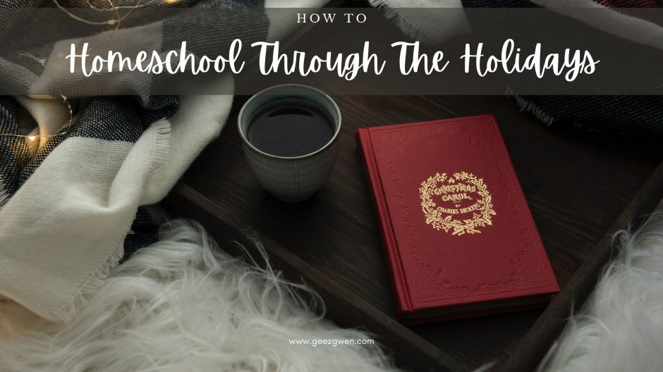 How To Homeschool Through The Holidays