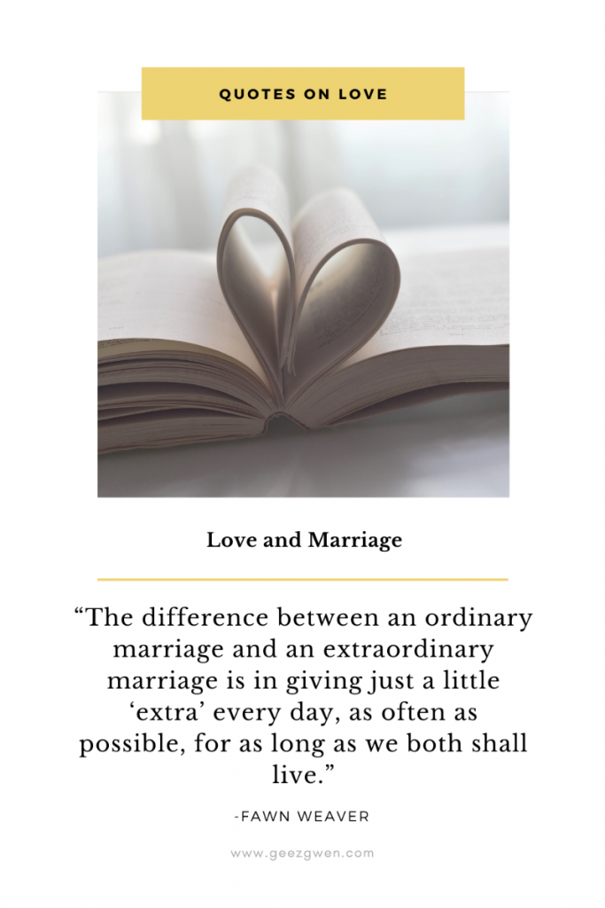"""The difference between an ordinary marriage and an extraordinary marriage is in giving just a little 'extra' every day, as often as possible, for as long as we both shall live.""  - Fawn Weaver - Quotes and Sayings on Love and Marriage"