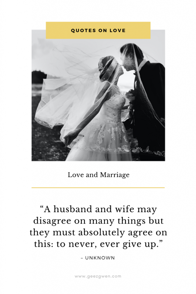 """A husband and wife may disagree on many things but they must absolutely agree on this: to never, ever give up.""  - Unknown - Quotes and Sayings on Love and Marriage"