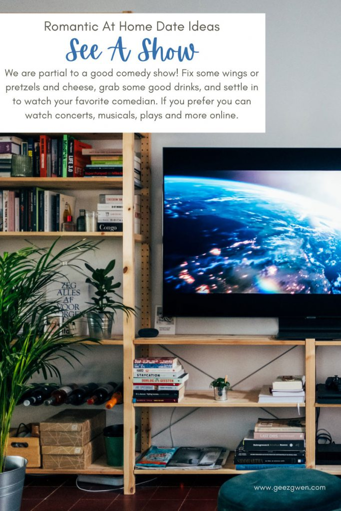 At home date idea - see a show. Whether it's your favorite comedian, a Broadway Musical, or a concert, you can stream just about anything these days.