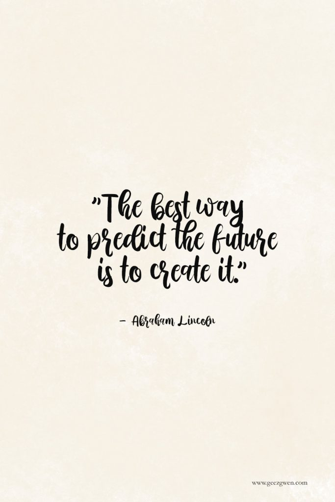 """Lincoln Quote - """"The best way to predict the future is to create it."""""""