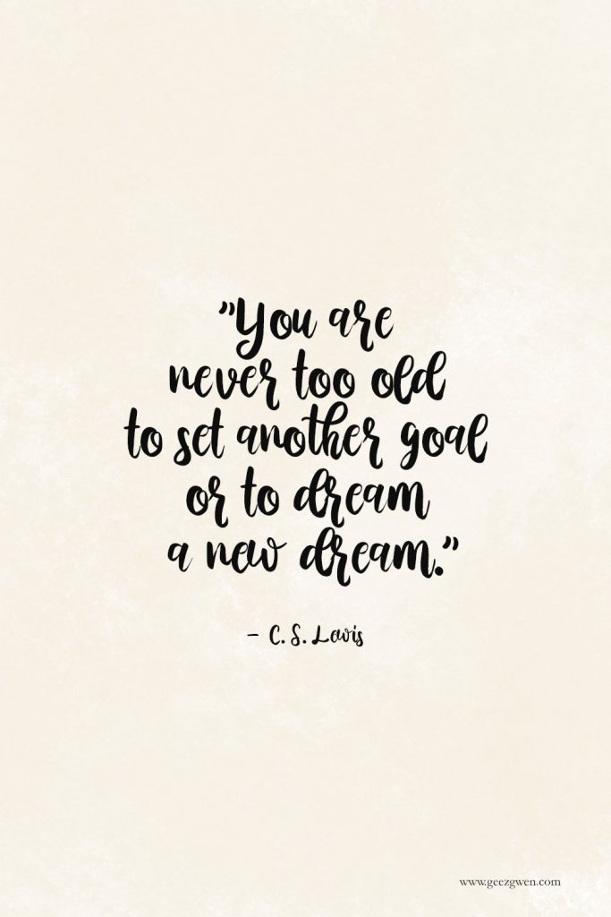 """C S Lewis Quote - """"You are never too old to set another goal or to dream a new dream."""""""