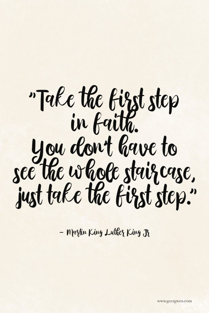 "Martin Luther King Jr Quote - ""Take the first step in faith. You don't have to see the whole staircase, just take the first step."""