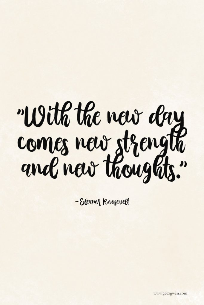 "Eleanor Roosevelt Quote - ""With the new day comes new strength and new thoughts."""