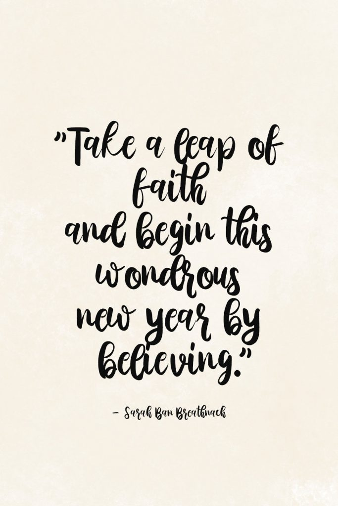 "New Years Quote - ""Take a leap of faith and begin this wondrous new year by believing.""     - Sarah Ban Breathnach"