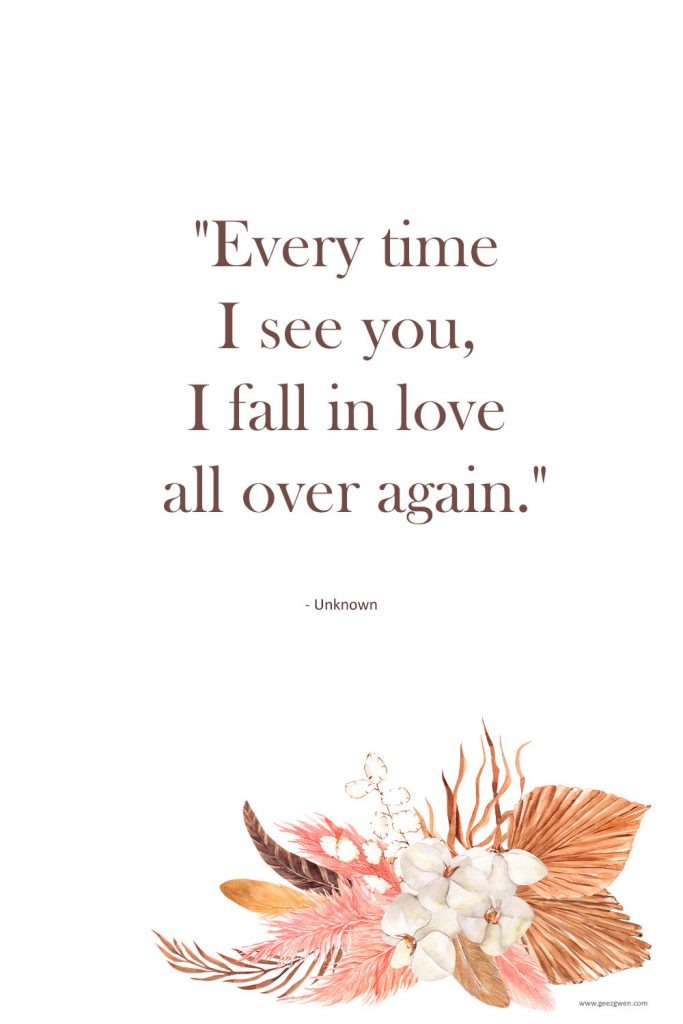 """""""Every time I see you, I fall in love all over again."""" - Unknown Love Quotes"""