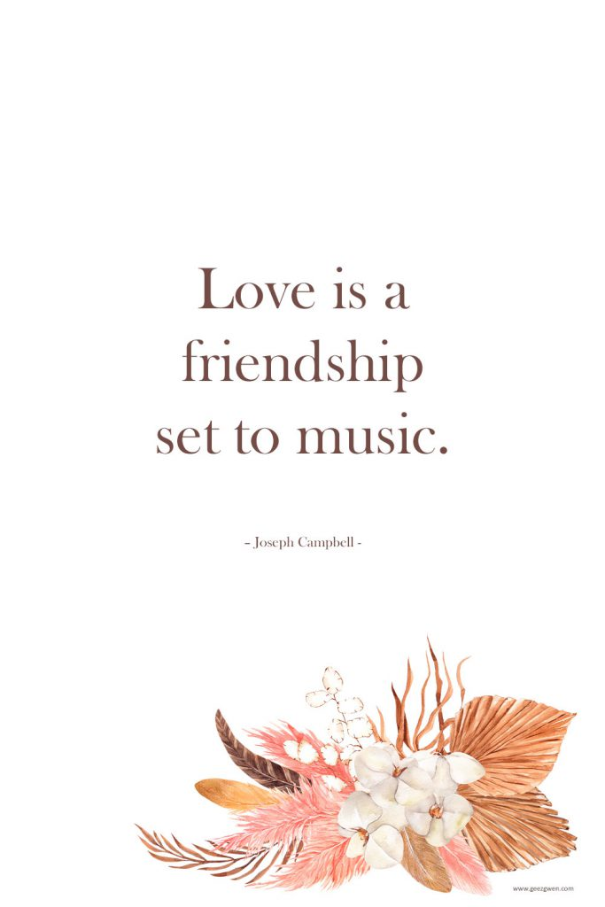 """""""Love is a friendship set to music."""" – Joseph Campbell"""