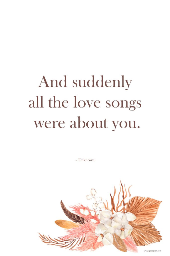 """""""And suddenly all the love songs were about you."""" – Unknown Love songs quote."""